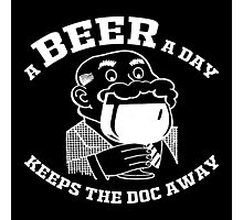 A BEER A DAY KEEPS THE DOCTOR AWAY Photographic Print