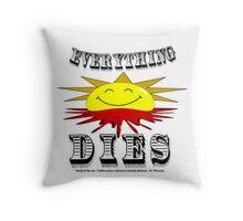 Everything Dies - Happy Bleeding Sun Throw Pillow