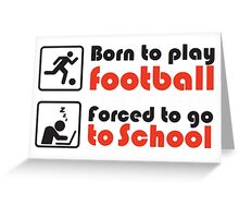 Born to play football - forced to go to school Greeting Card