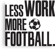 Less work, more Football! Canvas Print