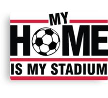 My home is my stadium Canvas Print