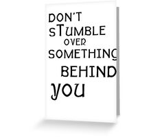 don't stumble over something behind  you Greeting Card