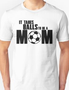 It takes balls to be a Mom T-Shirt