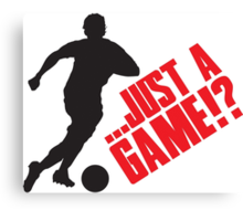 Just a game!? Football / Soccer Canvas Print