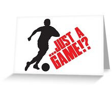 Just a game!? Football / Soccer Greeting Card