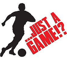 Just a game!? Football / Soccer Photographic Print