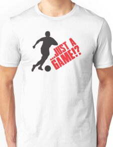 Just a game!? Football / Soccer Unisex T-Shirt