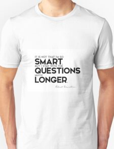 I stay with the questions much longer - albert einstein Unisex T-Shirt