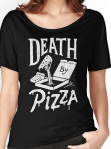 Death By Pizza Women's Relaxed Fit T-Shirt