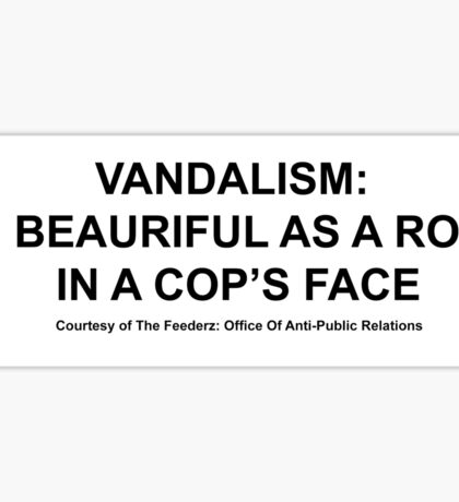 Vandlism as beautiful as a rock in a cops face Sticker