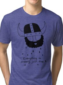 Everything is probably just fine Viking Tri-blend T-Shirt