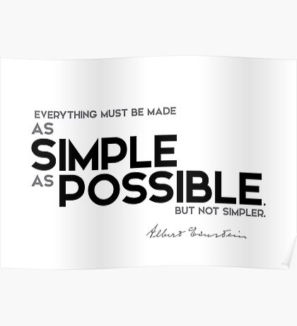 everything must be made as simple as possible - albert einstein Poster