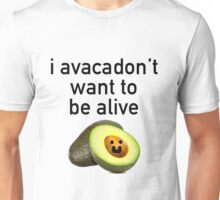 I avacadon't want to be alive Unisex T-Shirt