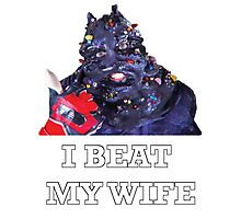 I Beat My Wife Photographic Print