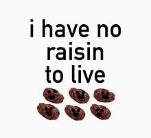 I have no raisin to live Unisex T-Shirt