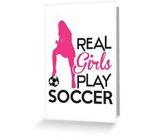 Real girls play soccer Greeting Card