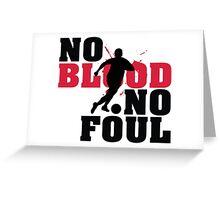 No blood, no foul Greeting Card
