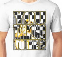YOU TALKING TO ME ? Unisex T-Shirt