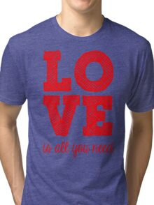 Love is all You need Tri-blend T-Shirt