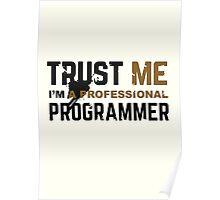 Programmer T-shirt: Trust me, i am a professional programmer Poster