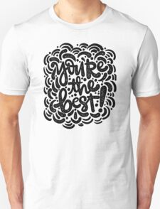 you're the best Unisex T-Shirt