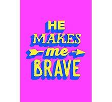 He Makes Me Brave Photographic Print