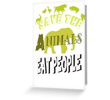 Save The Animals EAT PEOPLE Greeting Card