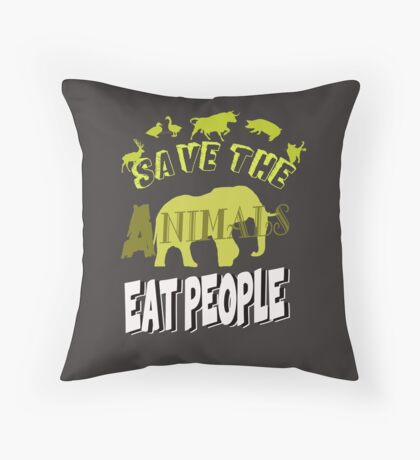 Save The Animals EAT PEOPLE Throw Pillow