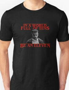 Be an Eleven - Stranger Things Unisex T-Shirt