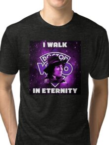 I Walk In Eternity Tri-blend T-Shirt