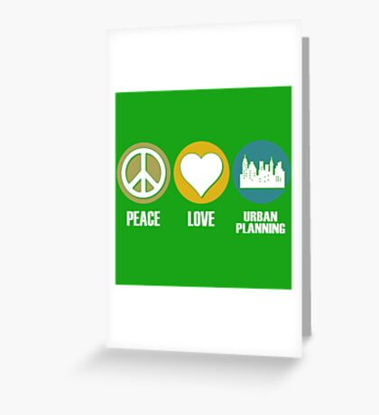 Peace Love Urban Planning Greeting Card