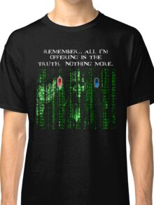 the blue pill .. or the red pill. It's your choice Classic T-Shirt