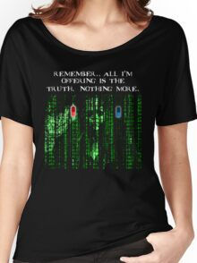 the blue pill .. or the red pill. It's your choice Women's Relaxed Fit T-Shirt