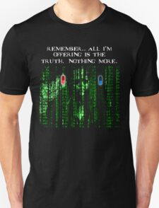 the blue pill .. or the red pill. It's your choice Unisex T-Shirt