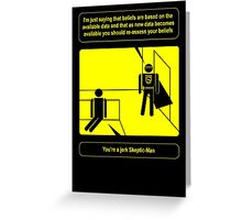Nobody sees me when I am Skeptic-Man Greeting Card