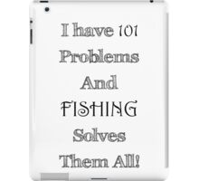 I Have 101 Problems and Fishing Solves Them All iPad Case/Skin