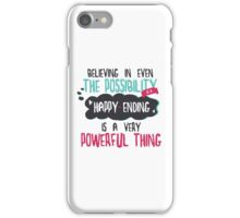 """believing in even the possibility of a happy ending is a very powerful thing"" / Once Upon A Time iPhone Case/Skin"