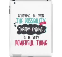 """believing in even the possibility of a happy ending is a very powerful thing"" / Once Upon A Time iPad Case/Skin"