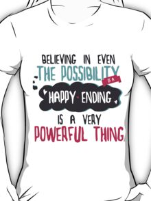 """believing in even the possibility of a happy ending is a very powerful thing"" / Once Upon A Time T-Shirt"