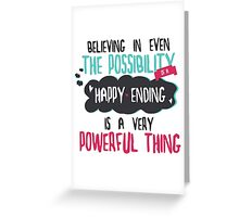 """believing in even the possibility of a happy ending is a very powerful thing"" / Once Upon A Time Greeting Card"