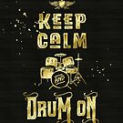 Keep Calm and Drum On Gold Glitter Grunge by Beverly Claire Kaiya
