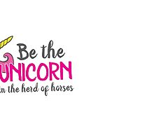 Be the unicorn in the herd of horses by jazzydevil
