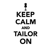 Keep calm and tailor on Photographic Print