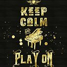 Keep Calm and Play On Gold Piano Grunge by Beverly Claire Kaiya