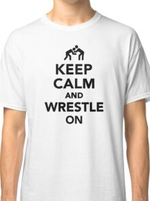 Keep calm and wrestle on Wrestling Classic T-Shirt