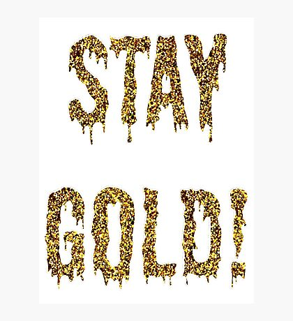 STAY GOLD! Photographic Print