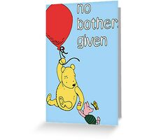 Winnie the Pooh + Piglet - No Bothers Given Greeting Card