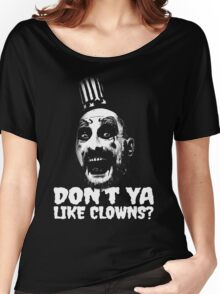 Dont ya like clowns ? Women's Relaxed Fit T-Shirt