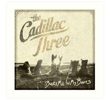 The Cadillac Three Bury Me In My Boots Art Print