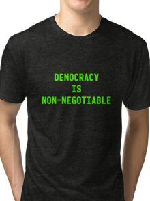 Democracy Is Non-Negotiable Tri-blend T-Shirt